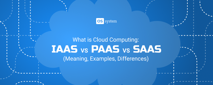 Сloud Сomputing Compare: IaaS vs PaaS vs SaaS (Meaning, Examples, Differences)